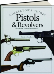 PISTOLS & REVOLVERS: From 1400 to the Present Day