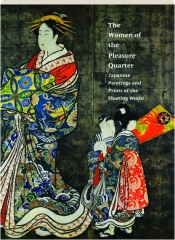 THE WOMEN OF THE PLEASURE QUARTER: Japanese Paintings and Prints of the Floating World
