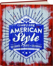 COUNTRY LIVING AMERICAN STYLE: Decorate, Create, Celebrate