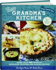 FROM GRANDMA'S KITCHEN: More than 100 Years of Heirloom Cooking and Baking Recipes