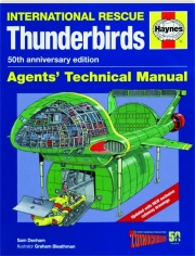INTERNATIONAL RESCUE--THUNDERBIRDS, 50TH ANNIVERSARY EDITION: Agents' Technical Manual