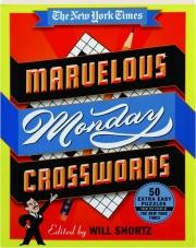 THE NEW YORK TIMES MARVELOUS MONDAY CROSSWORDS