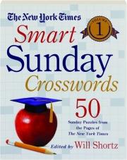 THE NEW YORK TIMES SMART SUNDAY CROSSWORDS, VOLUME 1