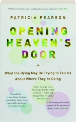 OPENING HEAVEN'S DOOR: What the Dying May Be Trying to Tell Us About Where They're Going