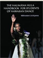THE HAUMANA HULA HANDBOOK FOR STUDENTS OF HAWAIIAN DANCE