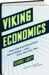 VIKING ECONOMICS: How the Scandinavians Got It Right--and How We Can, Too