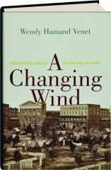 A CHANGING WIND: Commerce & Conflict in Civil War Atlanta