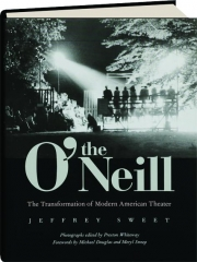 THE O'NEILL: The Transformation of Modern American Theater