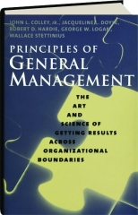 PRINCIPLES OF GENERAL MANAGEMENT: The Art and Science of Getting Results Across Organizational Boundaries