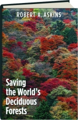 SAVING THE WORLD'S DECIDUOUS FORESTS