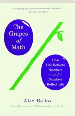 THE GRAPES OF MATH: How Life Reflects Numbers and Numbers Reflect Life