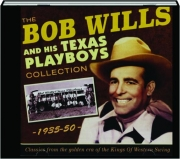 THE BOB WILLS AND HIS TEXAS PLAYBOYS COLLECTION 1935-50