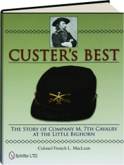 CUSTER'S BEST: The Story of Company M, 7th Cavalry at the Little Bighorn
