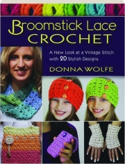 BROOMSTICK LACE CROCHET: A New Look at a Vintage Stitch with 20 Stylish Designs
