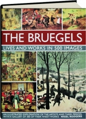 THE BRUEGELS: Lives and Works in 500 Images
