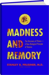 MADNESS AND MEMORY: The Discovery of Prions--A New Biological Principle of Disease