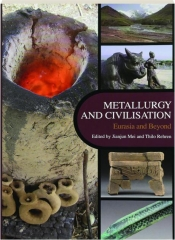 METALLURGY AND CIVILISATION: Eurasia and Beyond
