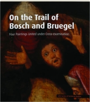 ON THE TRAIL OF BOSCH AND BRUEGEL: Four Paintings United Under Cross-Examination