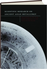 SCIENTIFIC RESEARCH ON ANCIENT ASIAN METALLURGY