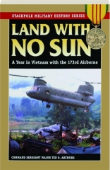 LAND WITH NO SUN: A Year in Vietnam with the 173rd Airborne