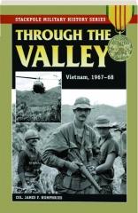 THROUGH THE VALLEY: Vietnam, 1967-68