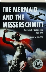 THE MERMAID AND THE MESSERSCHMITT, SECOND EDITION: War Through a Woman's Eyes 1939-1940