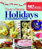 TASTE OF HOME HOLIDAYS & CELEBRATIONS: 467 Recipes for Every Occasion
