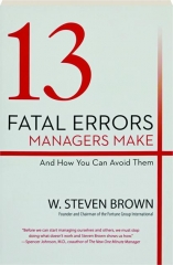 13 FATAL ERRORS MANAGERS MAKE: And How You Can Avoid Them