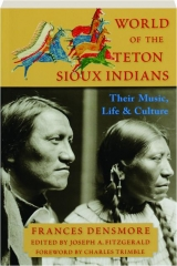 WORLD OF THE TETON SIOUX INDIANS: Their Music, Life & Culture