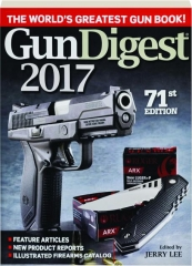 GUN DIGEST 2017, 71ST EDITION: The World's Greatest Gun Book!