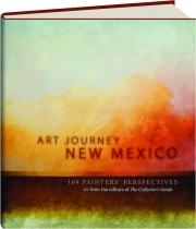 ART JOURNEY NEW MEXICO: 104 Painters' Perspectives