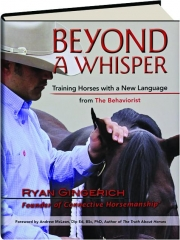 BEYOND A WHISPER: Training Horses with a New Language--from The Behaviorist