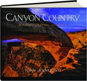 CANYON COUNTRY: A Photographic Journey