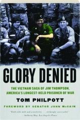 GLORY DENIED: The Vietnam Saga of Jim Thompson, America's Longest-Held Prisoner of War