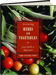 GROWING HERBS AND VEGETABLES: From Seed to Harvest