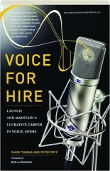VOICE FOR HIRE: Launch and Maintain a Lucrative Career in Voice-Overs
