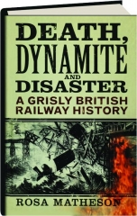 DEATH, DYNAMITE AND DISASTER: A Grisly British Railway History
