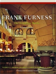 FRANK FURNESS, REVISED EDITION: The Complete Works