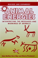 ANIMAL ENERGIES, REVISED: Interpreting the Messages and Warnings of Animals