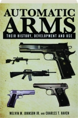 AUTOMATIC ARMS: Their History, Development and Use