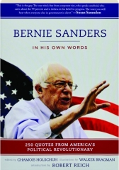 BERNIE SANDERS--IN HIS OWN WORDS: 250 Quotes from America's Political Revolutionary
