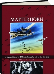 MATTERHORN: The Operational History of the US XX Bomber Command from India and China, 1944-1945