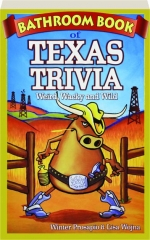 BATHROOM BOOK OF TEXAS TRIVIA: Weird, Wacky and Wild