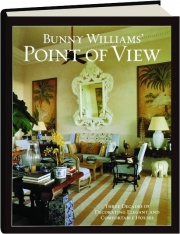 BUNNY WILLIAMS' POINT OF VIEW: Three Decades of Decorating Elegant and Comfortable Houses