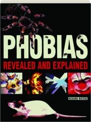 PHOBIAS REVEALED AND EXPLAINED
