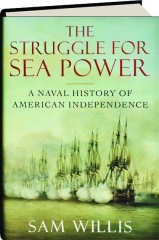 THE STRUGGLE FOR SEA POWER: A Naval History of American Independence