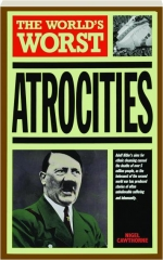 THE WORLD'S WORST ATROCITIES