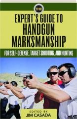 THE EXPERT'S GUIDE TO HANDGUN MARKSMANSHIP: For Self-Defense, Target Shooting, and Hunting