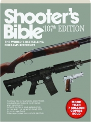 SHOOTER'S BIBLE, 107TH EDITION: The World's Bestselling Firearms Reference