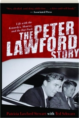 THE PETER LAWFORD STORY: Life with the Kennedy's, Monroe, and the Rat Pack